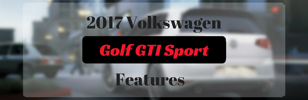 What is included in the 2017 VW Golf GTI Sport