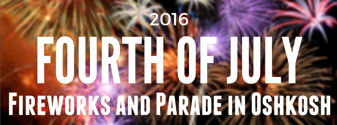 Fourth of July 2016 Fireworks and Parade in Oshkosh WI