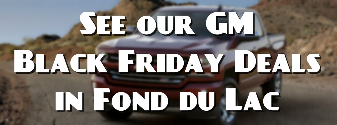 Chevy and GM Black Friday 2016 Deals in Fond du Lac WI