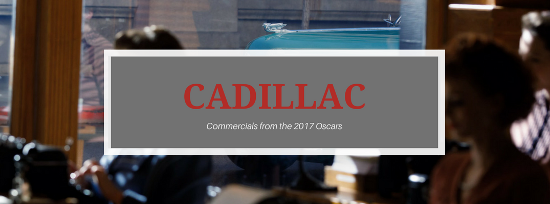 Cadillac Commercials from the 2017 Oscars