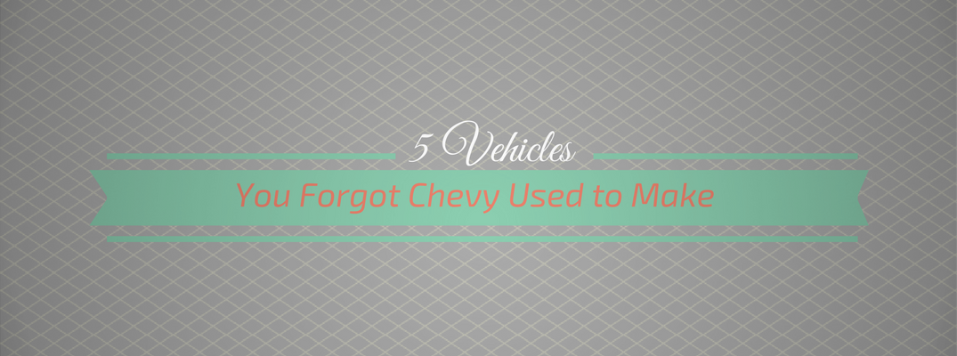 5 Cars You Forgot Chevy Used to Make