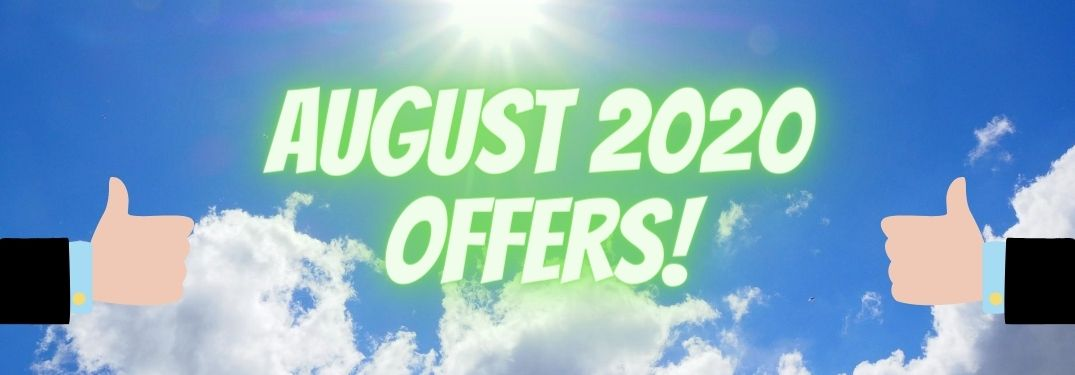 "Green text reading, ""August 2020 Offers!"" glows against a sunny sky. Two hands reach out and give the thumbs up in support"