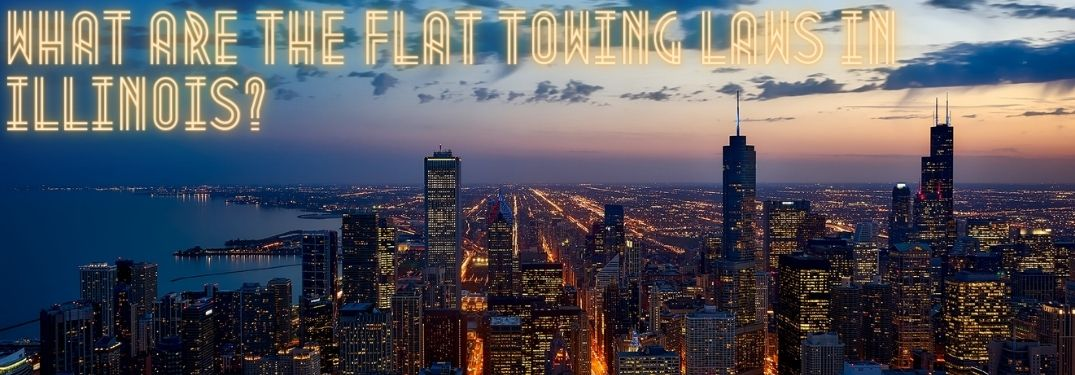 "Chicago skyline in the evening, with text that reads, ""What are the flat towing laws in Illinois?"""