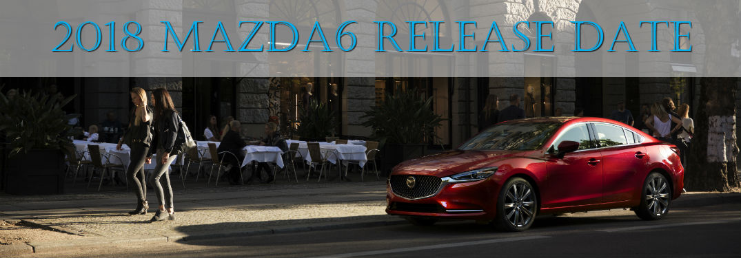 When will the 2018 Mazda6 be available?