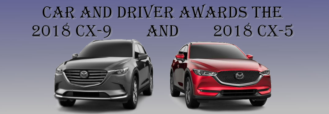 2018 Mazda CX-9 and 2018 Mazda CX-5 with text: Car and Driver Awards the 2018 CX-9 and 2018 CX-5