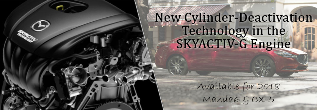 New Cylinder-Deactivation Technology in the SKYACTIV-G Engine for the 2018 Mazda6 and CX-5