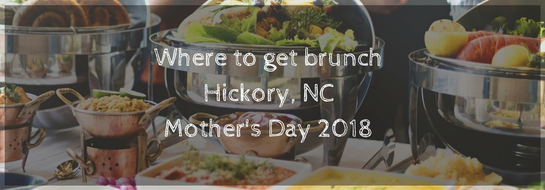 Where to get brunch Hickory NC Mother's Day 2018 text over an image of a brunch buffet