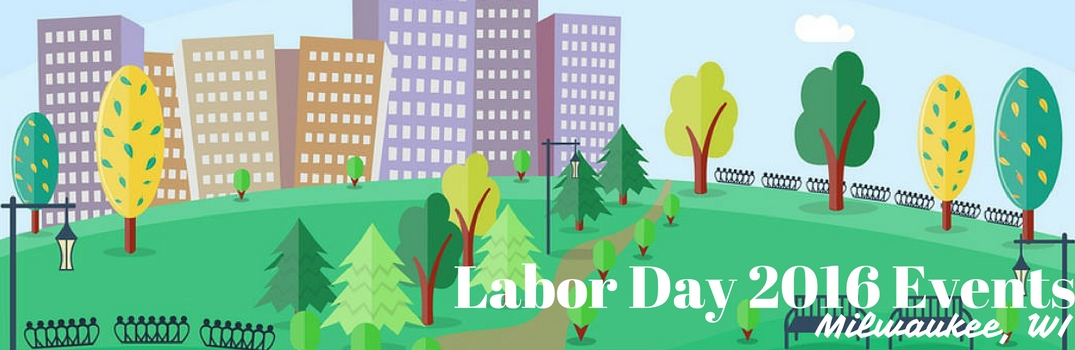 labor day 2016 events milwaukee wi