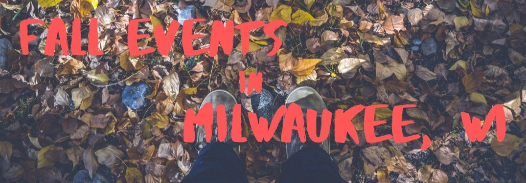 "Red text on a background of leaves reads, ""Fall Events in Milwaukee, WI"""