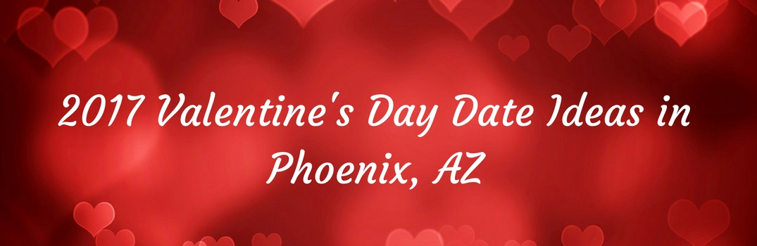2017 Valentine's Day Date Ideas in Phoenix AZ
