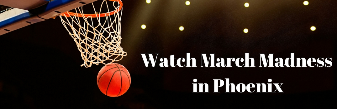 Places to Watch March Madness in Phoenix
