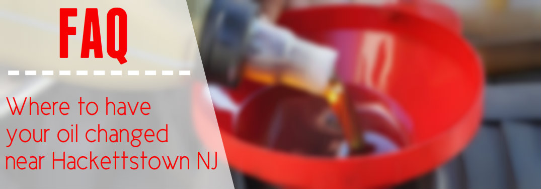 Where to have your oil changed near Hackettstown NJ