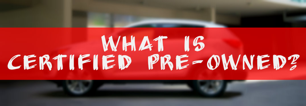 What Does Certified Pre Owned Mean >> What Does Certified Pre-Owned Mean?