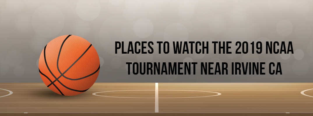 "Basketball banner with ""Places to Watch the 2019 NCAA Tournament near Irvine CA"" in black font"