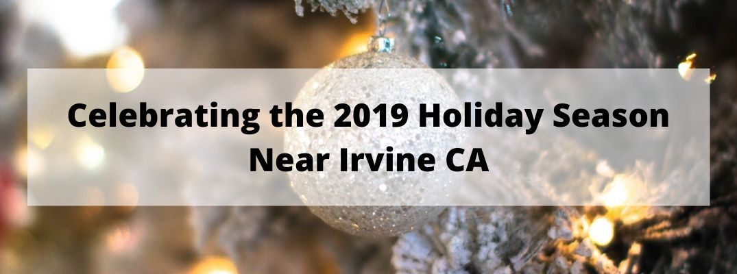 Celebrating the 2019 Holiday Season Near Irvine CA banner with silver ornaments in the background