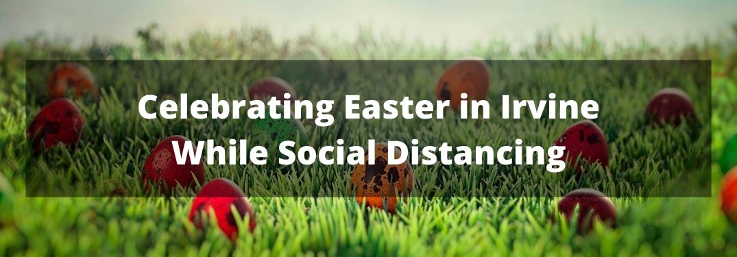 Celebrating Easter in Irvine While Social Distancing banner with red Easter eggs sitting in the grass in background