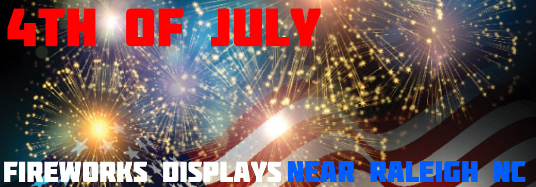 July 4th 2017 Fireworks Displays Near Raleigh NC