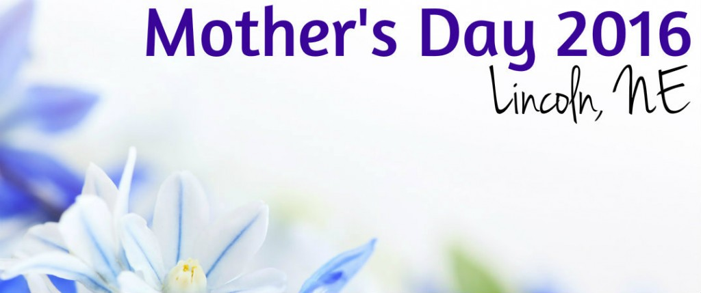 Mother S Day 2016 Lincoln Ne