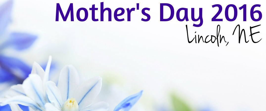 Mother's Day 2016 Lincoln, NE