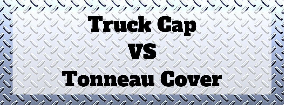 Truck Cap VS Tonneau Cover on diamond plating