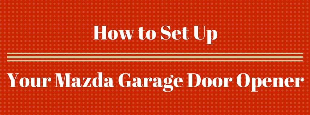 How To Set Up Garage Door Opener In Mazda How To Set