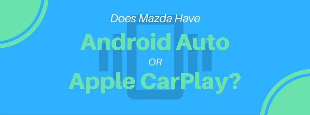 Do 2017 Mazda Models Have Apple Carplay And Android Auto
