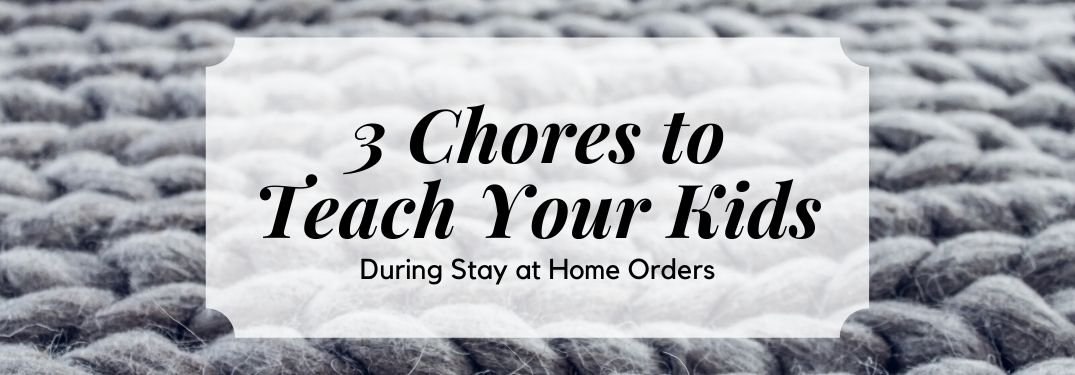 Graphic saying 3 Chores to Teach Your Kids during stay at home orders