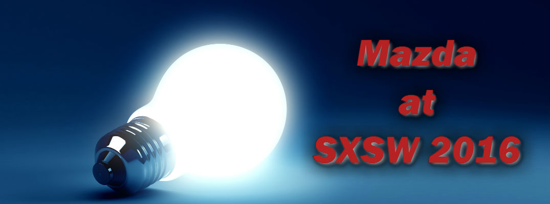 Mazda Sponsors SXSW 2016, Connecting Automotive to Technology, Music and Film