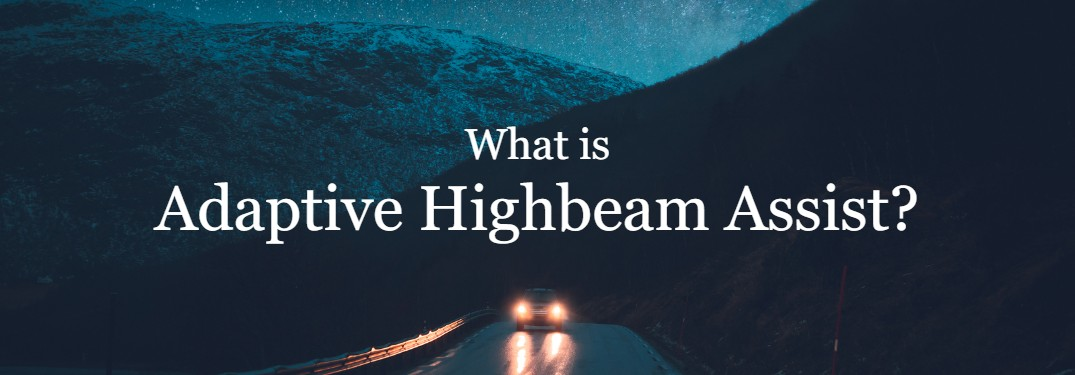 Should I Get a Vehicle with Adaptive Highbeam Assist?