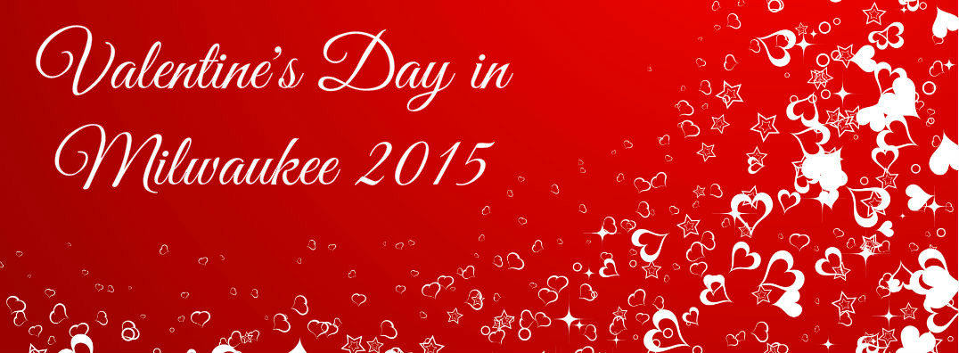 What do do in Milwaukee for Valentines Day 2015