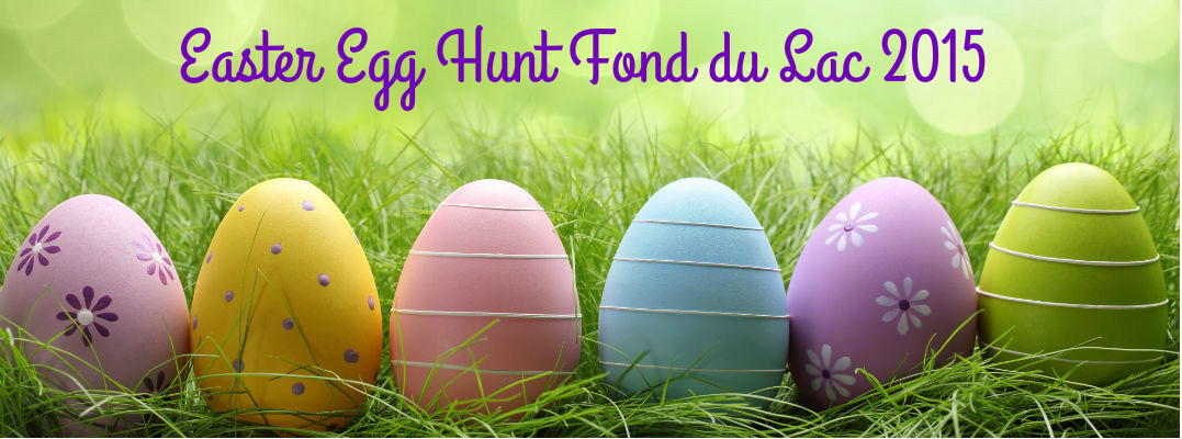 Where is the fond du lac Easter Egg Hunt 2015?