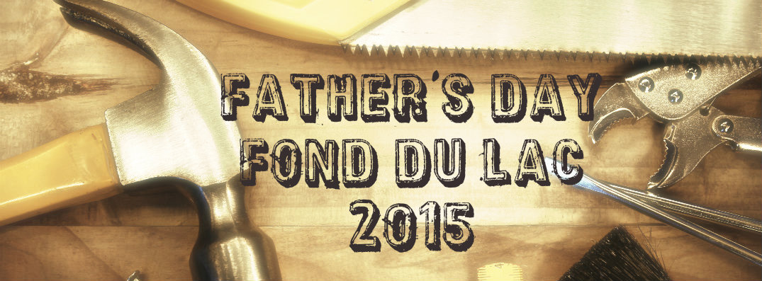 Father's Day in Fond du Lac WI 2015