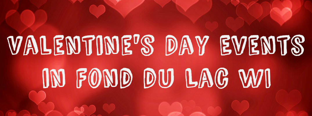 What to do for Valentine's Day 2016 in Fond du Lac