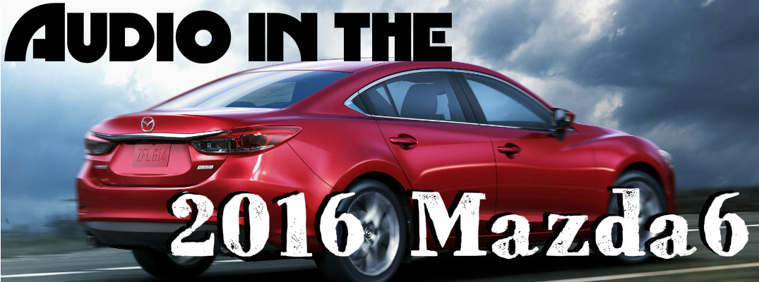 What audio system comes in the 2016 Mazda6?