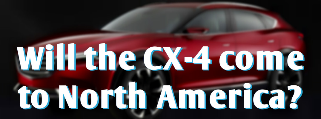 Will Mazda release the CX-4 in North America?