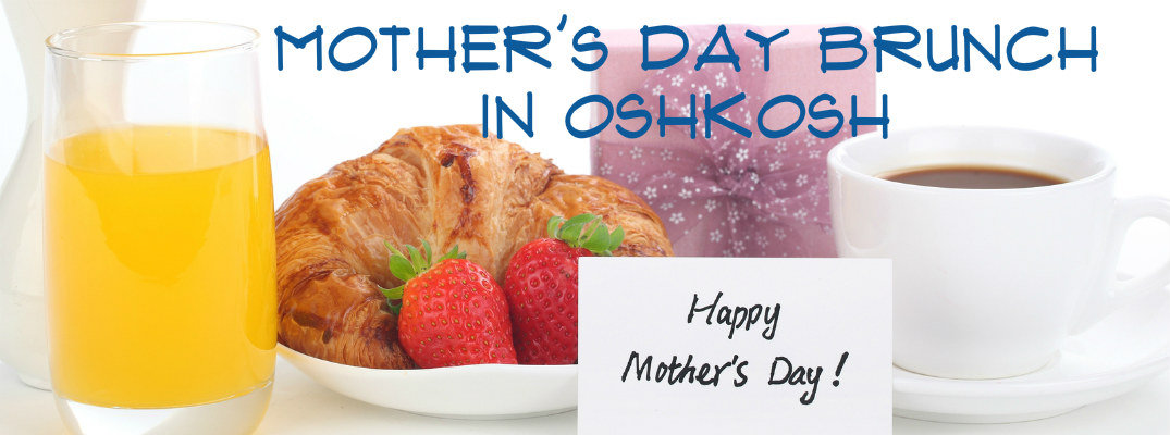 2016 Mother's Day Brunch in Oshkosh WI