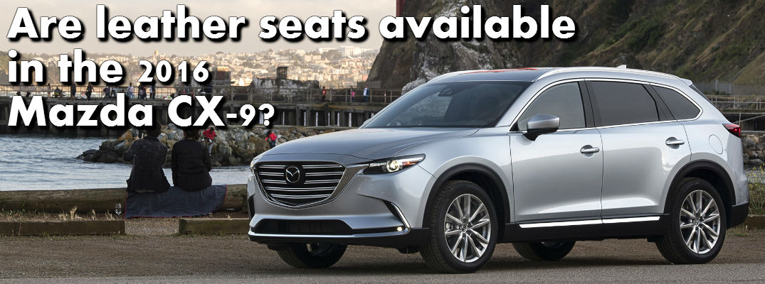 Are leather seats available in the 2016 Mazda CX-9?