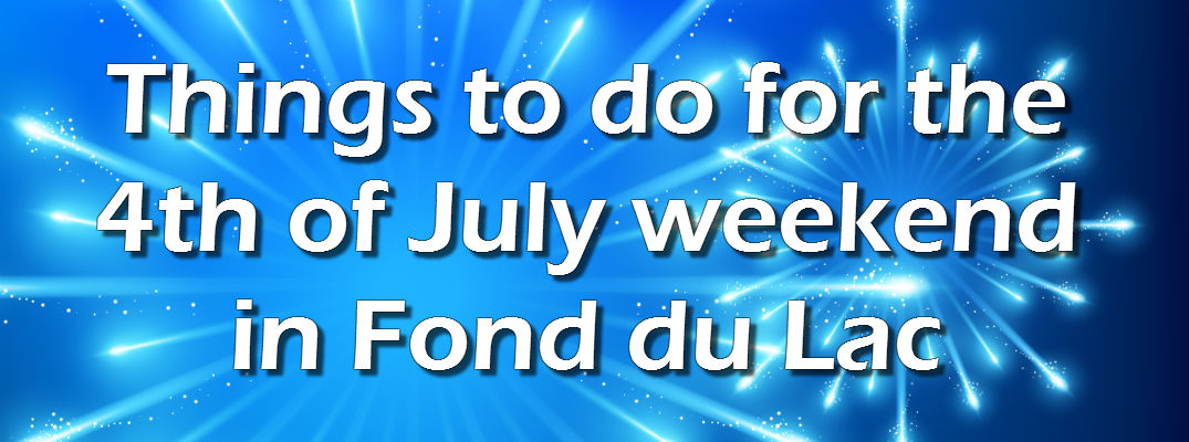 What to do for the 2016 4th of July weekend in Fond du Lac