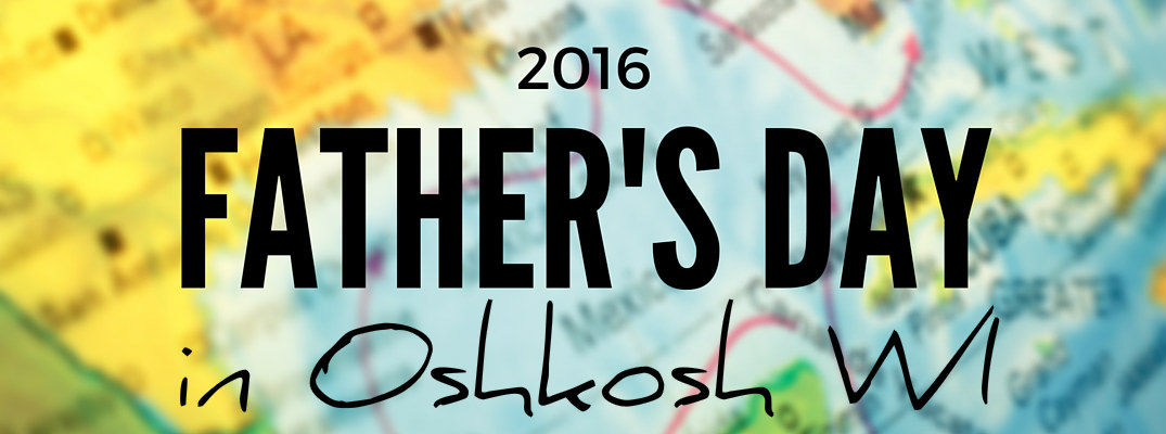 2016 Father's Day Activities in Oshkosh