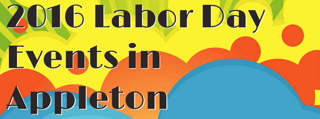 Labor Day Weekend 2016 Events in Appleton WI