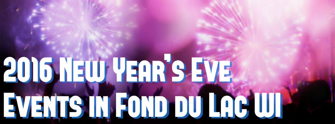 2016 New Year's Eve Events in Fond du Lac WI