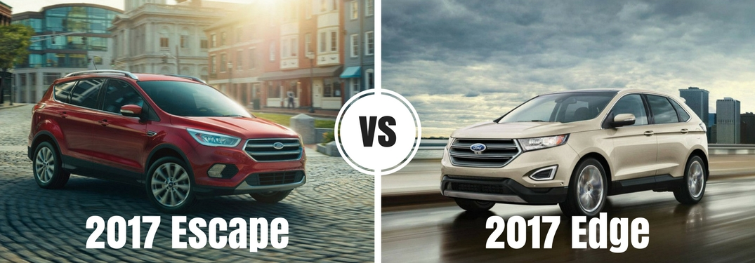 Difference Between Ford Edge And Escape >> Ford Escape Vs 2017 Ford Edge