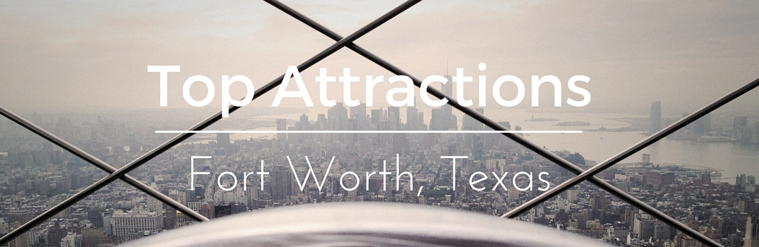 things to do fort worth texas best attractions