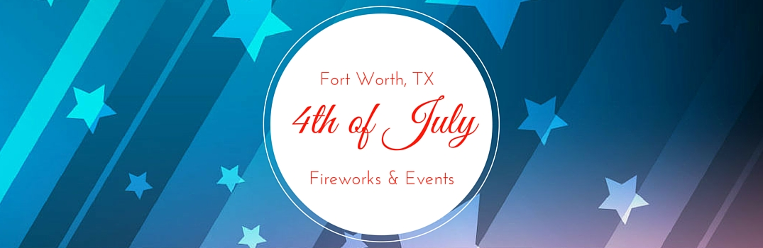 4th of july fireworks and events fort worth tx