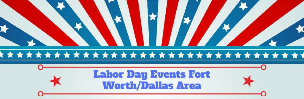 Labor Day Weekend 2016 Events in Fort Worth, TX