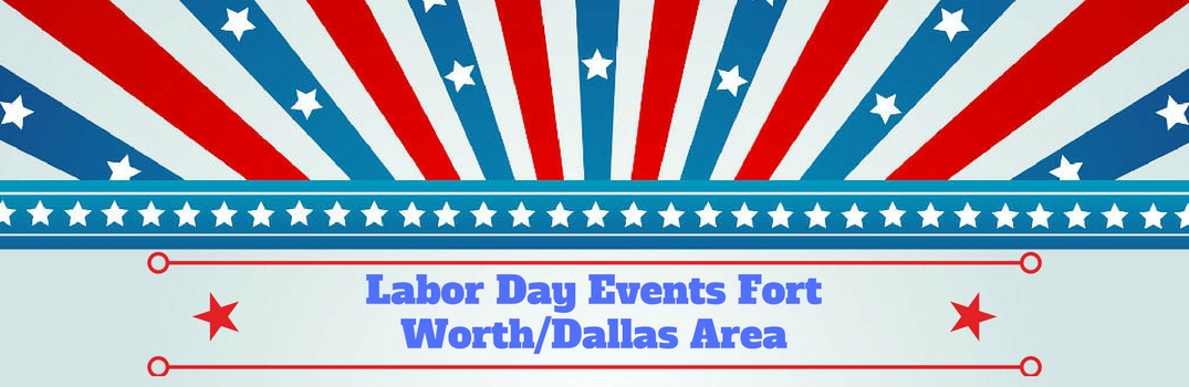 labor day events fort worth dallas area