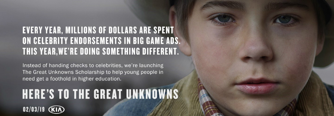 Kia Super Bowl promo with a boy in a cowboy hat and text that reads Every year, millions of dollars are spent on celebrity endorsements in big game ads. This year, we're doing something different. Instead of handing checks to celebrities, we're launching The Great Unknowns Scholarship to help young people in need get a foothold in higher education. Here's to the great unknowns. 02/03/19