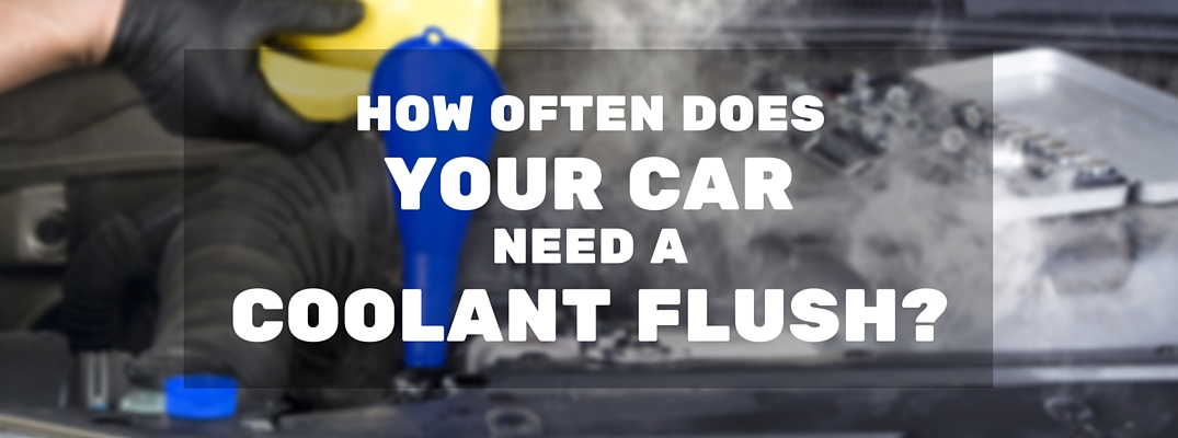 how often does your car need a coolant flush