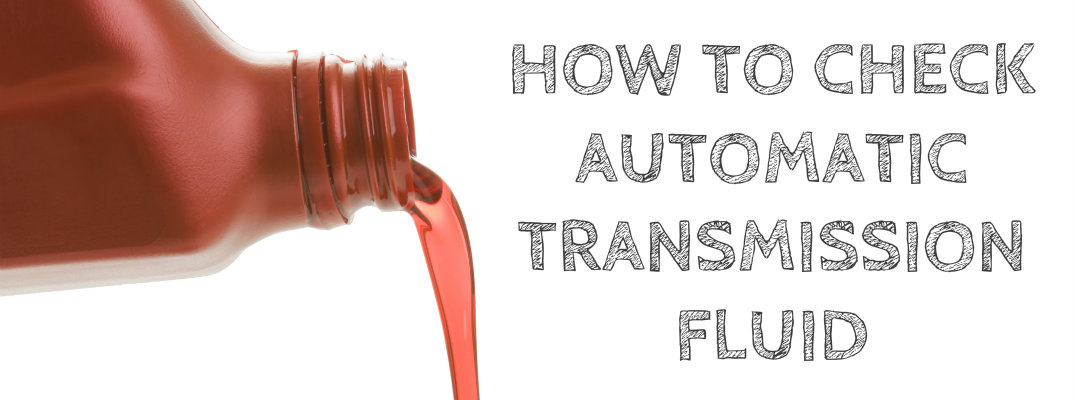 How To Check Automatic Transmission Fluid >> How To Check Your Automatic Transmission Fluid