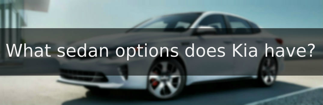 What sedan options does Kia have?